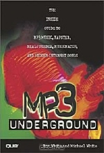 Ron White, Michael White. MP3 Underground: The Inside Guide to MP3 Music, Napster, RealJukebox, MusicMatch, and Hidden Internet Songs (With CD-ROM)