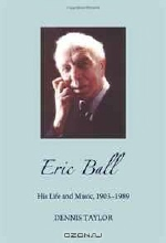 Dennis Taylor. Eric Ball: His Life and Music, 1903-1989