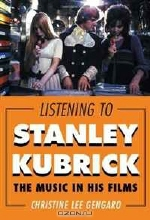 Christine Lee Gengaro. Listening to Stanley Kubrick: The Music in His Films