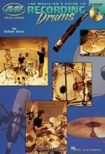 Dallan Beck. The Musician's Guide to Recording Drums