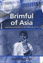 Rehan Hyder. Brimful of Asia: Negotiating Ethnicity on the UK Music Scene (Ashgate Popular and Folk Music Series)