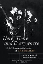 Geoff Emerick, Howard Massey. Here, There and Everywhere: My Life Recording the Music of the Beatles