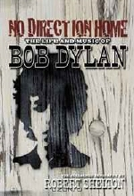 Robert Shelton. No Direction Home: The Life and Music of Bob Dylan (The Acclaimed Biography)