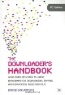 David Stevenson. The Downloader's Handbook: Your Complete Guide to Using Broadband for Downloading, Ripping and Converting Music and Film
